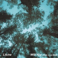 Litche - Will You (Ft. Loui Abell)