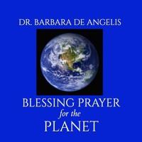 Dr. Barbara  De Angelis Planet Blessing Prayer Artwork