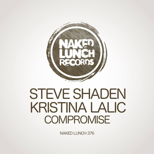 Steve Shaden, Kristina Lalic - Compromise (RAW Mix) [NAKED LUNCH RECORS]