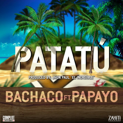 "Patatú feat. Papayo (Produced by Jhon Paul ""El Increible"")"