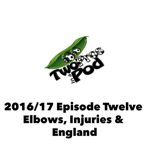2016/17 Episode 12 - Elbows, Injuries & England