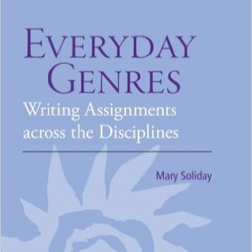 Everyday Genres: Writing Assignments across the Disciplines by Mary Soliday