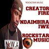 Creator Fire - Ndaimbira Iwe (Rockstar Music)