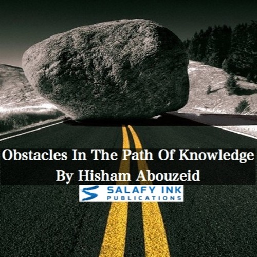 Obstacles In The Path Of Knowledge By Hisham Abouzeid