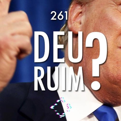 AntiCast 261 – Trump: Deu ruim?