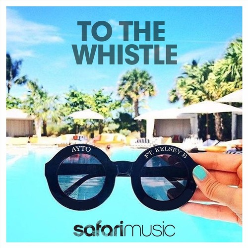 OUT NOW!! | AYTO - To The Whistle ft. Kelsey B (Tropical Edit) | Safari Music