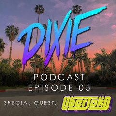 Dixie - Podcast Episode 05 - Uberjakd Special Guest Mix [NEW EPISODE]