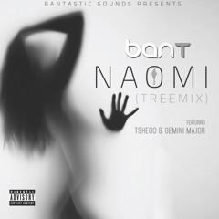 BanT ft Gemini Major & Tshego - Naomi TREEMix