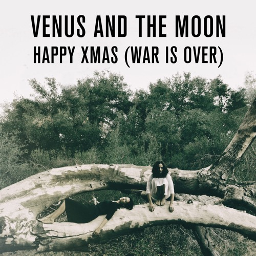 Happy Xmas (War Is Over) -Venus And The Moon