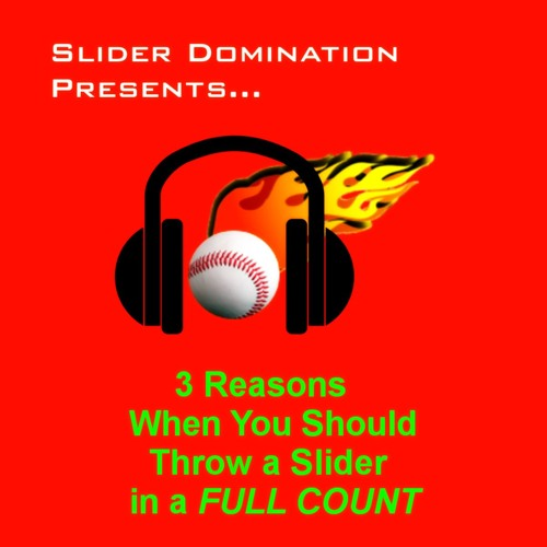 3 Reasons When You Should Throw a Slider in a Full Count