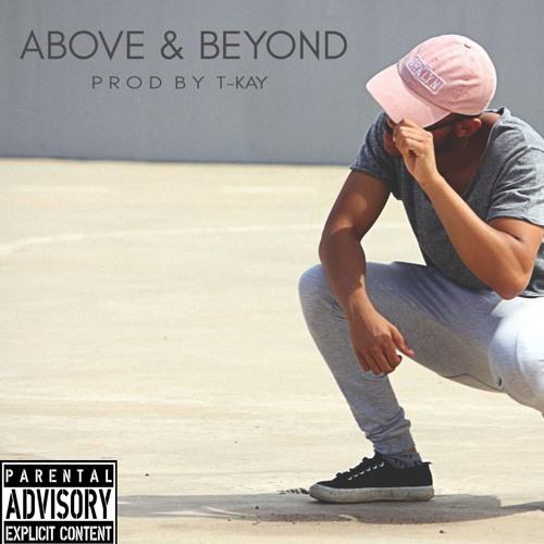 Above & Beyond (Prod. T-Kay)