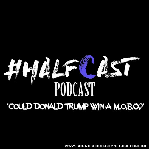 HALFCAST: Could Donald Trump Win A M.O.B.O?
