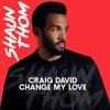 Craig David - Change My Love (Shaun Thom Bootleg) - HIT BUY 4 FREE DL