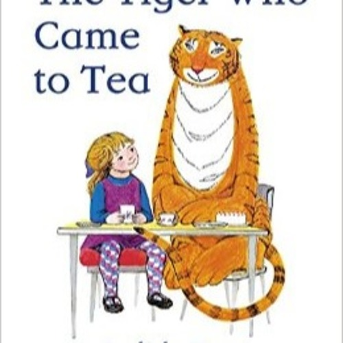 The Tiger Who Came To Tea by Judith Kerr