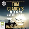 Tom Clancy True Faith and Allegiance: Jack Ryan Series by Mark Greaney