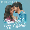 TAMILSELVI FT. WORK - DJKRISHH