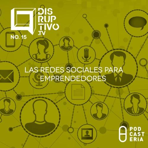 Las Redes Sociales Para Los Emprendedores - #CápsulaDisruptivo
