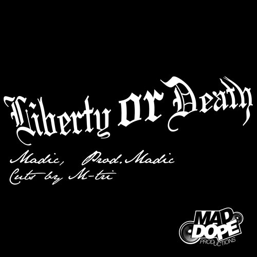Liberty Or Death (w/ Cuts by M-TRI) (Prod. MADic)