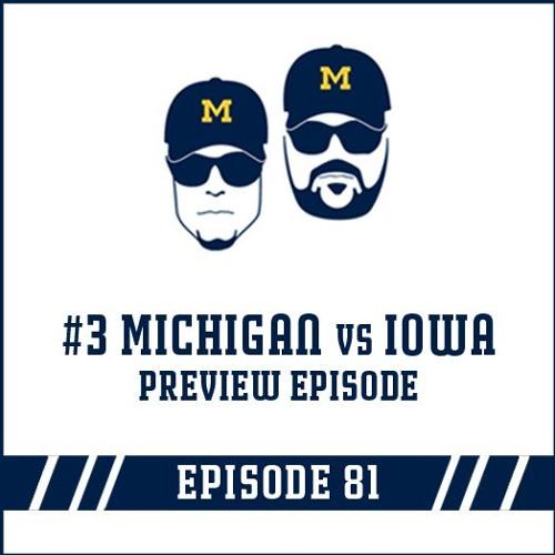 #3 Michigan vs Iowa Preview: Episode 81
