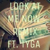 LOOK AT ME NOW ft. TYGA MAN