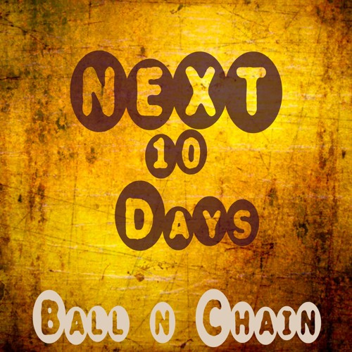 Ball & Chain-Next 10 Days
