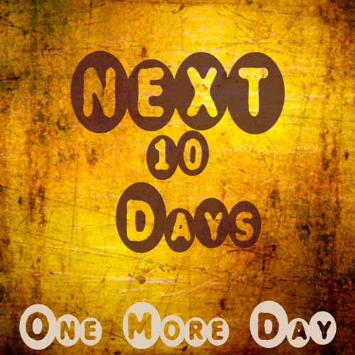 One More Day-Next 10 Days