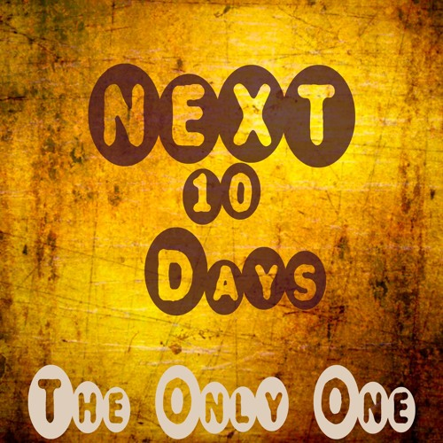 The Only One-Next 10 Days