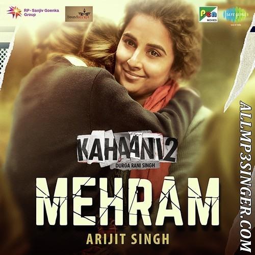 Download Mehram - Kahaani 2 (Arjit Singh)