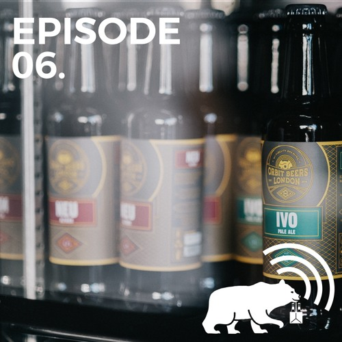 Episode 06 - History of London Beer w/ Adrian Tierney-Jones + Orbit Part 2