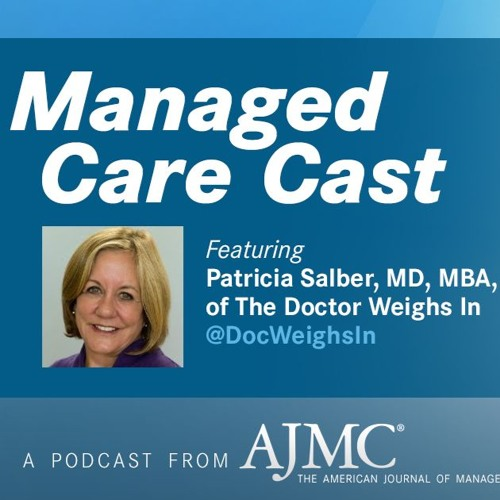 Managed Care Casts by Dr. Patricia Salber for the AJMC