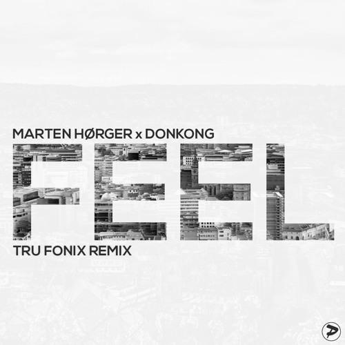 Marten Hørger X Donkong - Feel (Tru Fonix Remix)[OUT NOW]