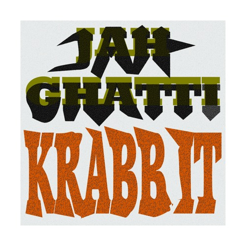 Jah Ghatti - Krabbit (jabba Riddim)