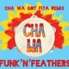 Cha Wa Got Fiya (DJ Yamin Remix)
