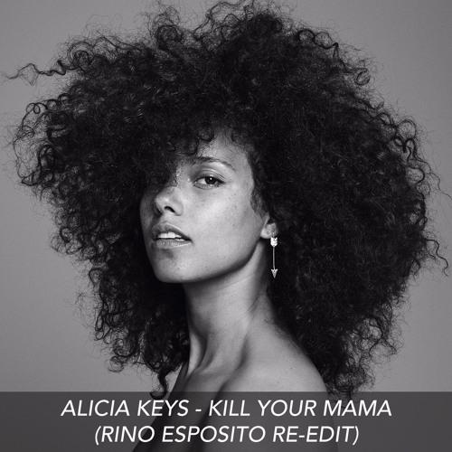Alicia Keys - Kill Your Mama (Rino Esposito Re-Edit)