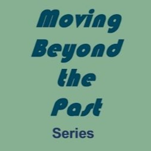 Moving Beyond the Past