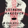 Extreme Makeover by Dan Wells, audiobook excerpt