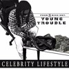 Young Trouble - Celebrity Lifestyle (Intro)