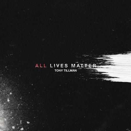 Tony Tillman - All Lives Matter