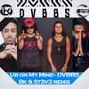 Ur on My mind- Dvbbs BK&St3v3 Remix