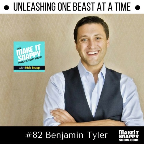 82 - Unleashing ONE Beast at a Time (with Benjamin Tyler)