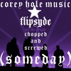 Flipsyde - Someday (Chopped N Screwed)