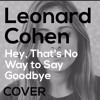 Leonard Cohen - Hey, That's No Way To Say Goodbye (Noga Cover)