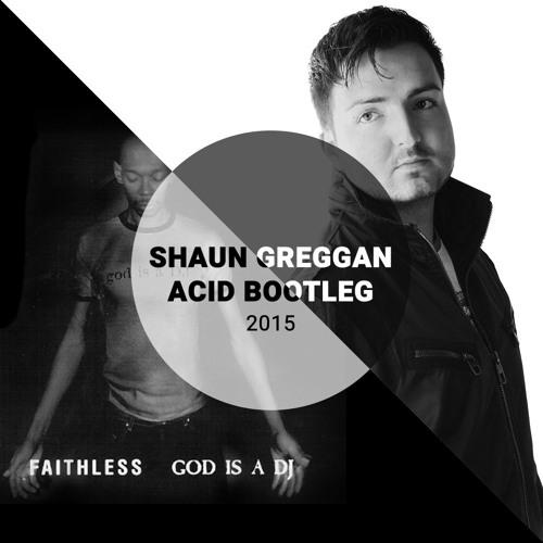 Faithless - God is a DJ (Shaun Greggan ACID Bootleg)