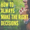 How to make the right and best decisions for your life