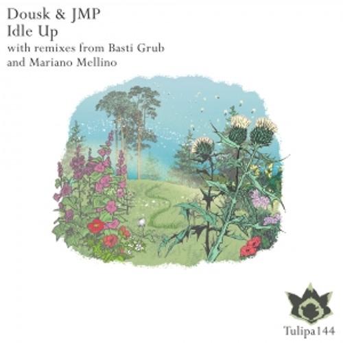 Dousk & JMP - Idle Up (Basti Grub Remix)[Tulipa Recordings]
