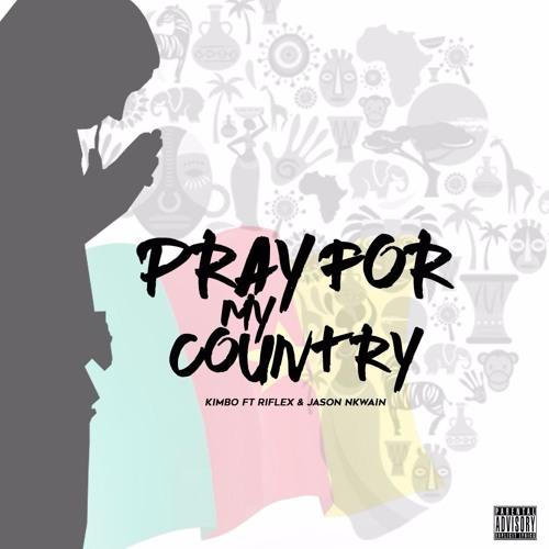 Kimbo - Pray For My Country Ft Riflex & Jason Nkwain