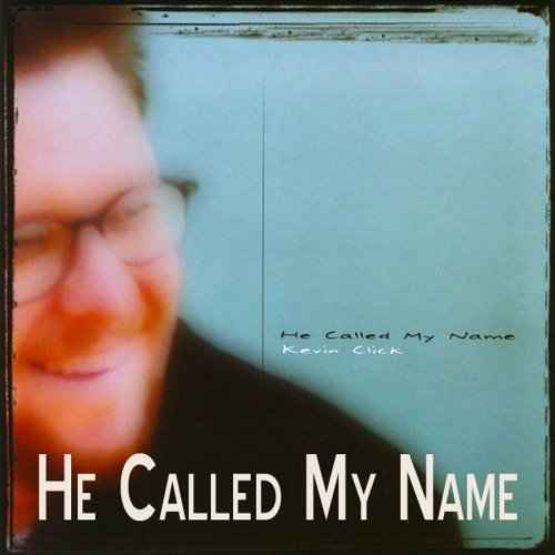 He Called My Name-Kevin Click