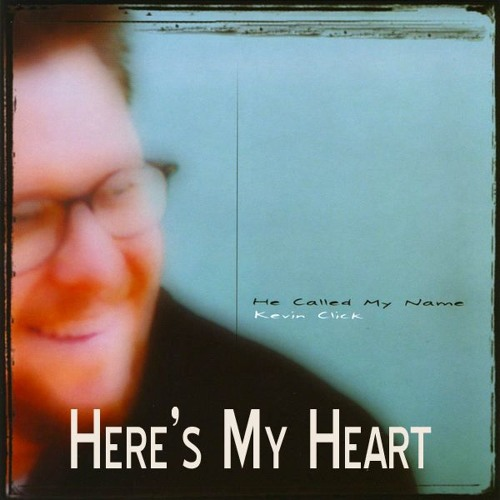 Here's My Heart-Kevin Click