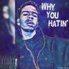 Why You Hatin'