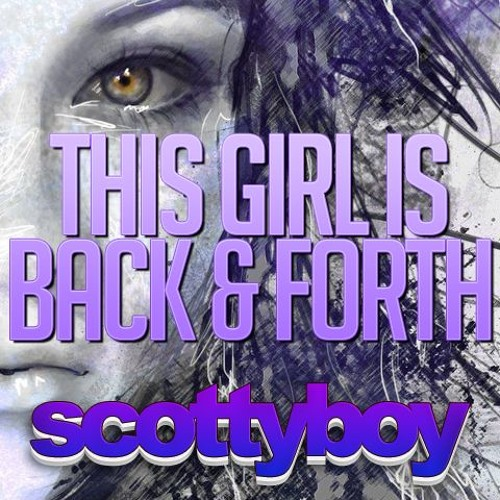 This Girl Is Back & Forth - Scotty Boy *** FREE DOWNLOAD ***